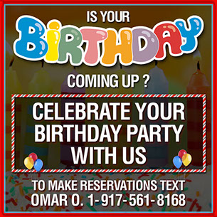Book your next birthday party or any other event with us.  no party is to big or too small! 1-917-561-8168